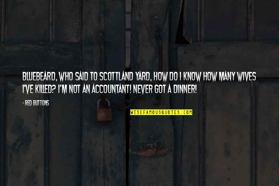 Scottland Quotes By Red Buttons: Bluebeard, who said to Scottland Yard, How do
