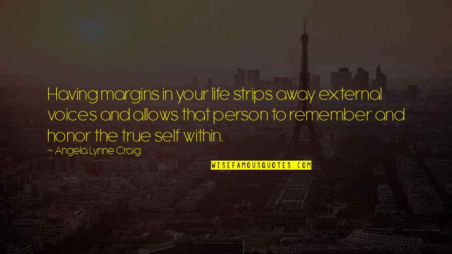 Scottsboro Case Quotes By Angela Lynne Craig: Having margins in your life strips away external