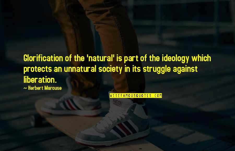 Scottsboro Case Quotes By Herbert Marcuse: Glorification of the 'natural' is part of the