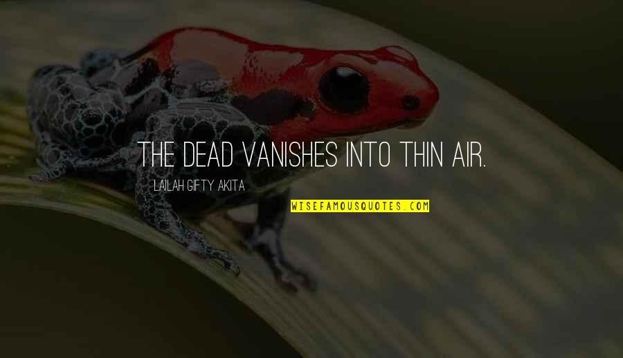 Scottsboro Case Quotes By Lailah Gifty Akita: The dead vanishes into thin air.