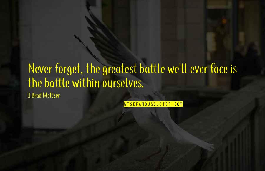 Scotty Star Trek Into Darkness Quotes By Brad Meltzer: Never forget, the greatest battle we'll ever face