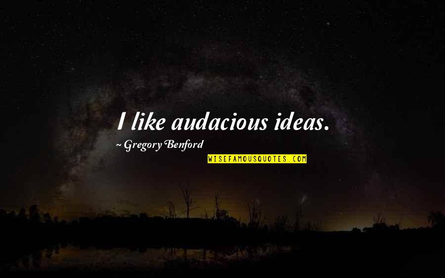 Scotty Star Trek Into Darkness Quotes By Gregory Benford: I like audacious ideas.