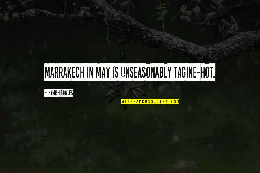 Scotty Star Trek Into Darkness Quotes By Hamish Bowles: Marrakech in May is unseasonably tagine-hot.