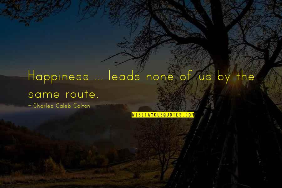 Scout Finch Adventurous Quotes By Charles Caleb Colton: Happiness ... leads none of us by the