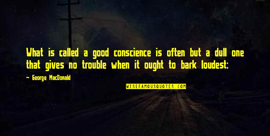 Scout Finch Adventurous Quotes By George MacDonald: What is called a good conscience is often