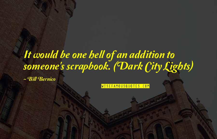 Scrapbook Quotes By Bill Bernico: It would be one hell of an addition