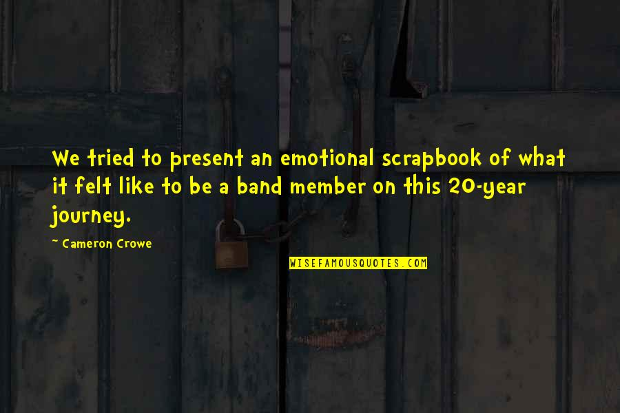 Scrapbook Quotes By Cameron Crowe: We tried to present an emotional scrapbook of
