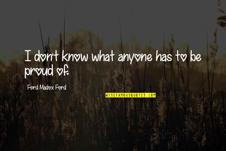 Scrat Quotes By Ford Madox Ford: I don't know what anyone has to be