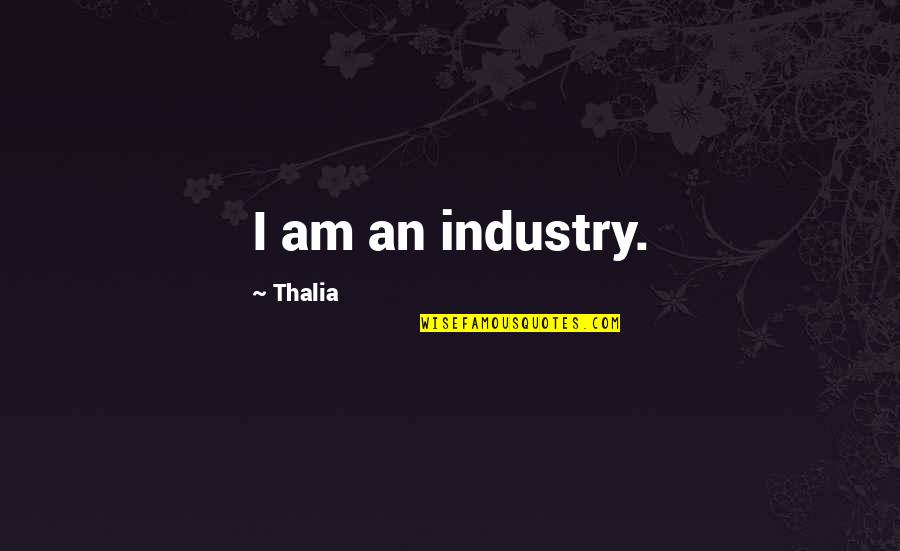 Scrat Quotes By Thalia: I am an industry.