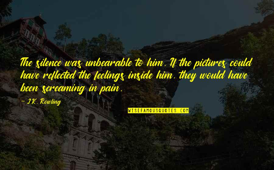 Screaming On The Inside Quotes By J.K. Rowling: The silence was unbearable to him. If the