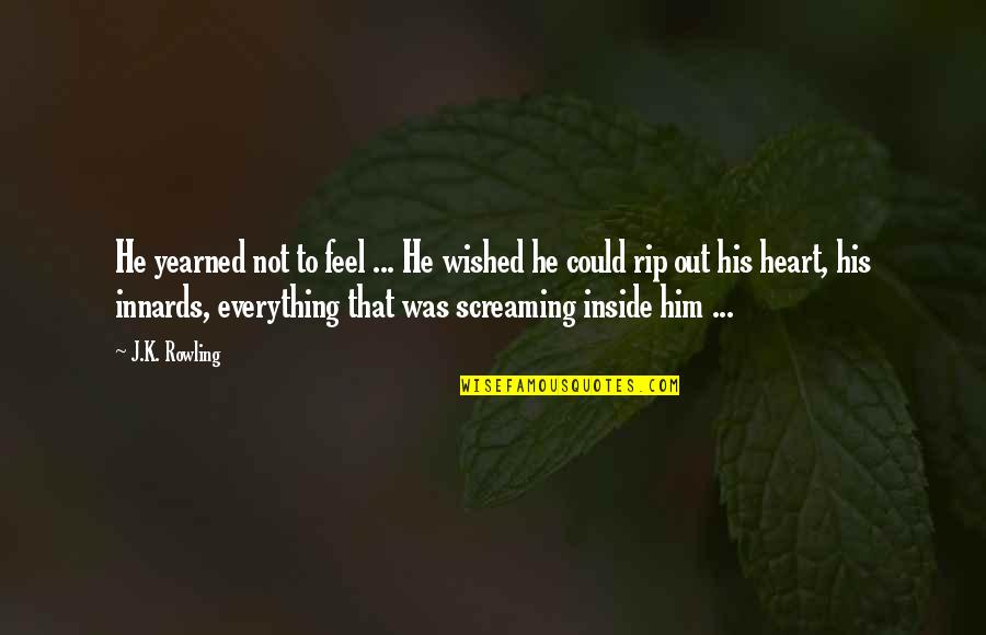 Screaming On The Inside Quotes By J.K. Rowling: He yearned not to feel ... He wished