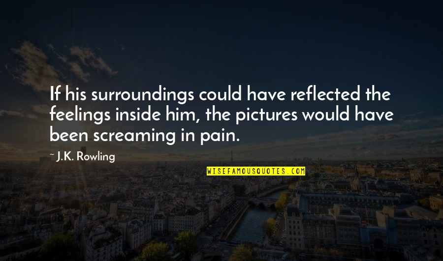 Screaming On The Inside Quotes By J.K. Rowling: If his surroundings could have reflected the feelings