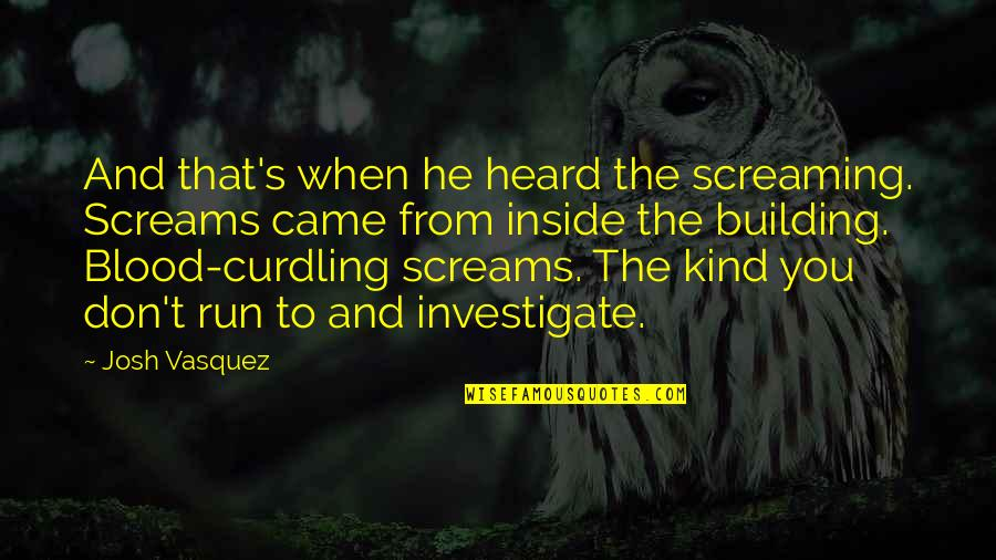 Screaming On The Inside Quotes By Josh Vasquez: And that's when he heard the screaming. Screams