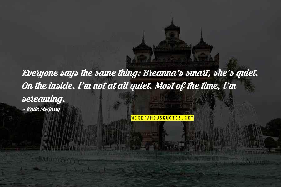 Screaming On The Inside Quotes By Katie McGarry: Everyone says the same thing: Breanna's smart, she's