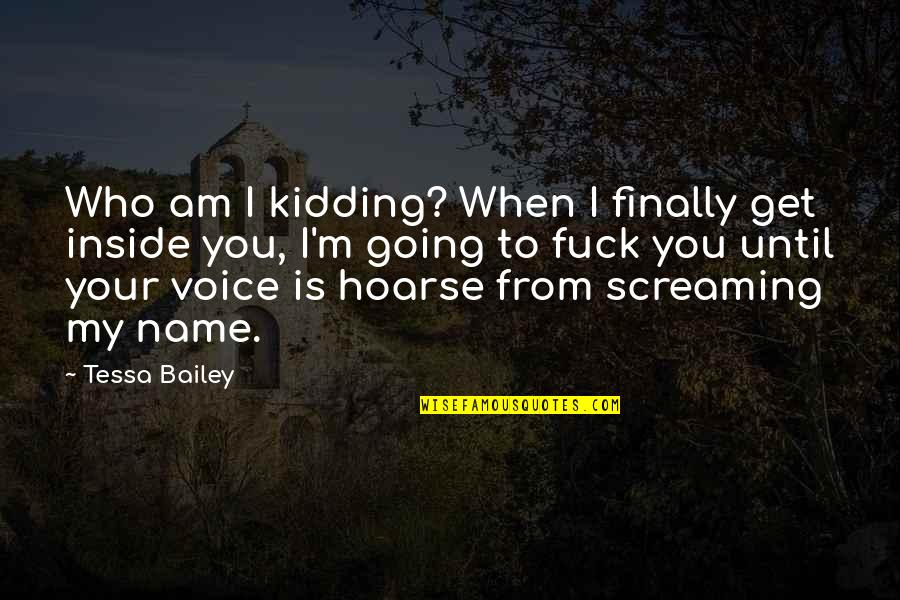 Screaming On The Inside Quotes By Tessa Bailey: Who am I kidding? When I finally get