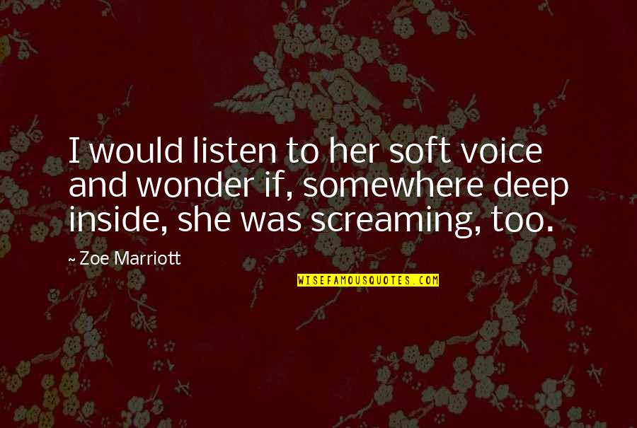 Screaming On The Inside Quotes By Zoe Marriott: I would listen to her soft voice and