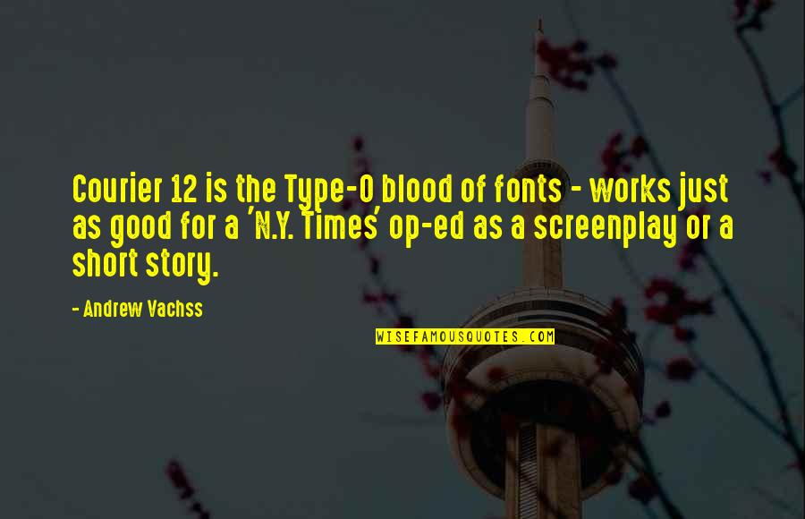 Screenplay Quotes By Andrew Vachss: Courier 12 is the Type-O blood of fonts