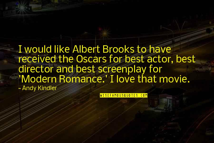 Screenplay Quotes By Andy Kindler: I would like Albert Brooks to have received