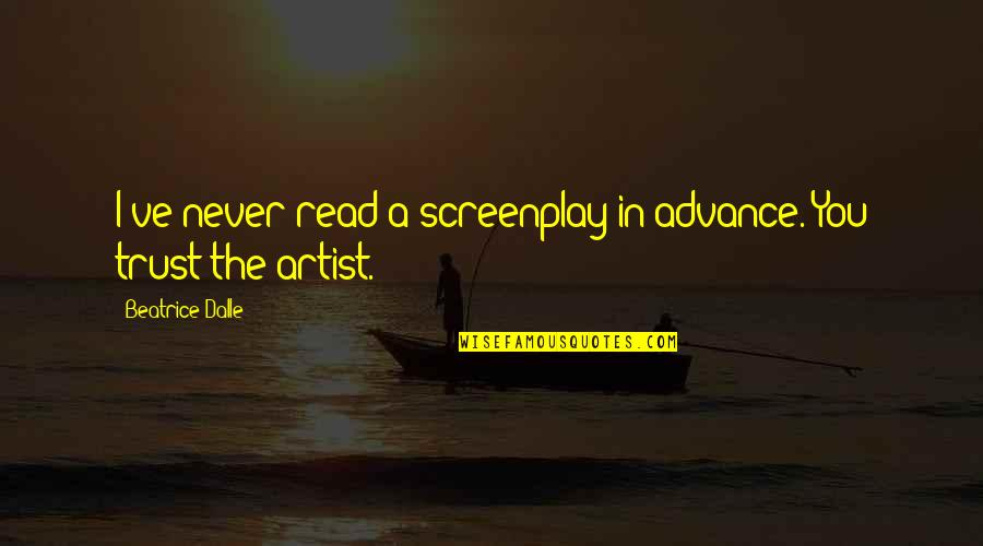 Screenplay Quotes By Beatrice Dalle: I've never read a screenplay in advance. You
