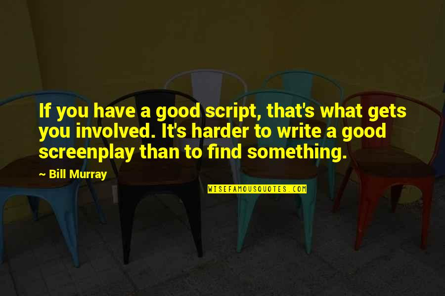 Screenplay Quotes By Bill Murray: If you have a good script, that's what