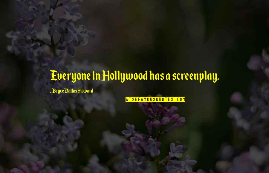 Screenplay Quotes By Bryce Dallas Howard: Everyone in Hollywood has a screenplay.