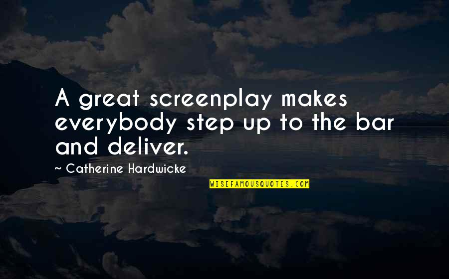 Screenplay Quotes By Catherine Hardwicke: A great screenplay makes everybody step up to