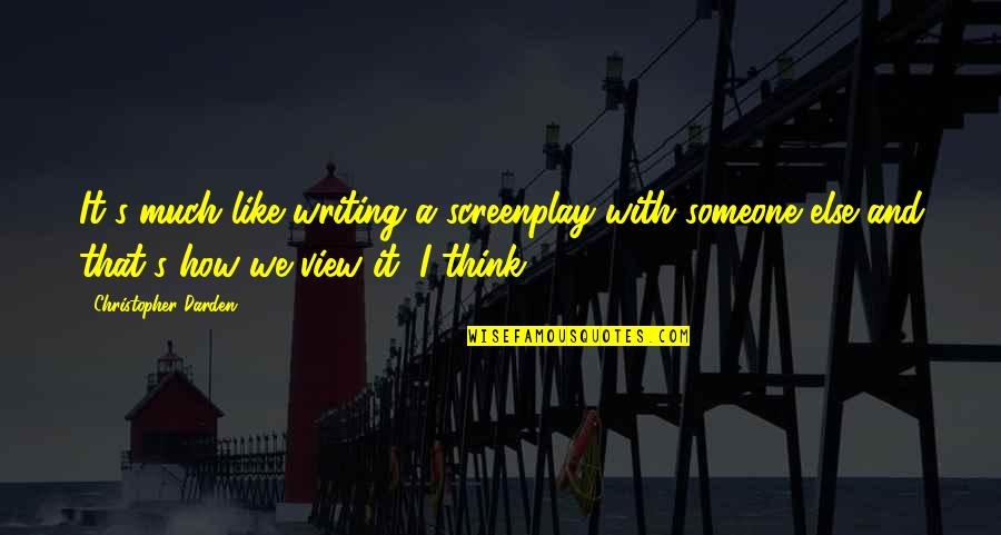 Screenplay Quotes By Christopher Darden: It's much like writing a screenplay with someone