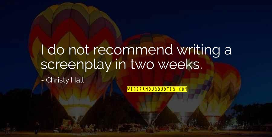 Screenplay Quotes By Christy Hall: I do not recommend writing a screenplay in