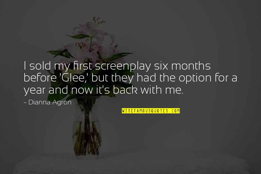 Screenplay Quotes By Dianna Agron: I sold my first screenplay six months before