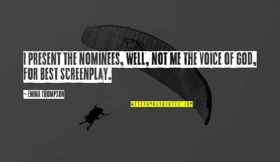 Screenplay Quotes By Emma Thompson: I present the nominees, well, not me the