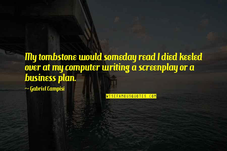 Screenplay Quotes By Gabriel Campisi: My tombstone would someday read I died keeled