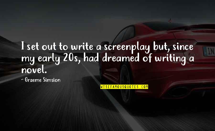 Screenplay Quotes By Graeme Simsion: I set out to write a screenplay but,