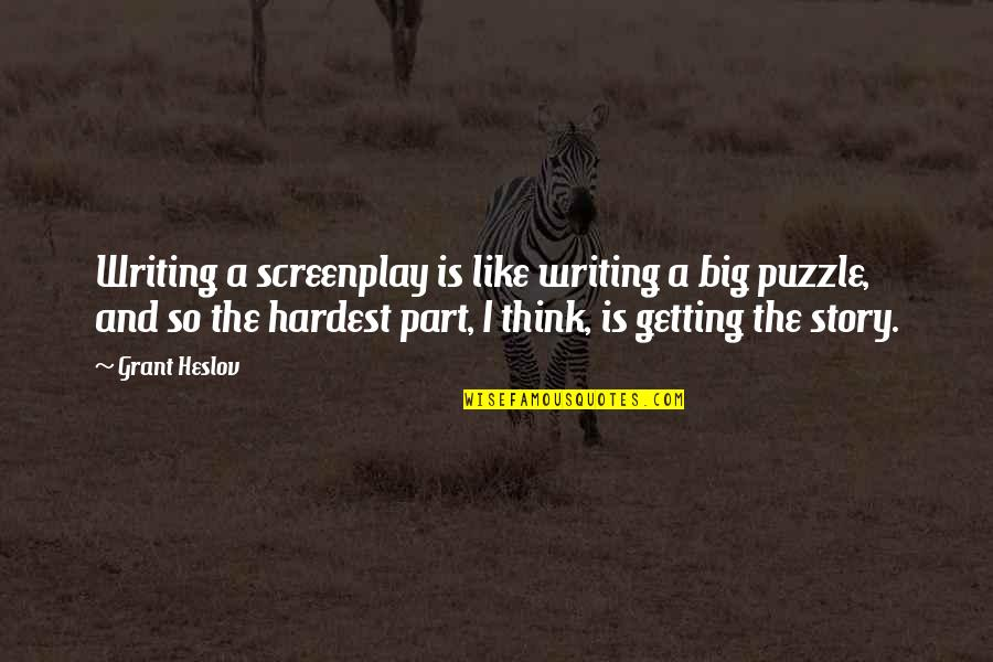 Screenplay Quotes By Grant Heslov: Writing a screenplay is like writing a big
