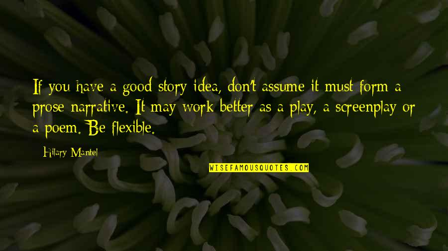 Screenplay Quotes By Hilary Mantel: If you have a good story idea, don't