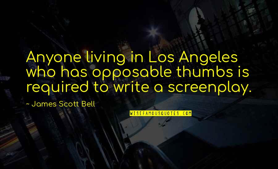 Screenplay Quotes By James Scott Bell: Anyone living in Los Angeles who has opposable