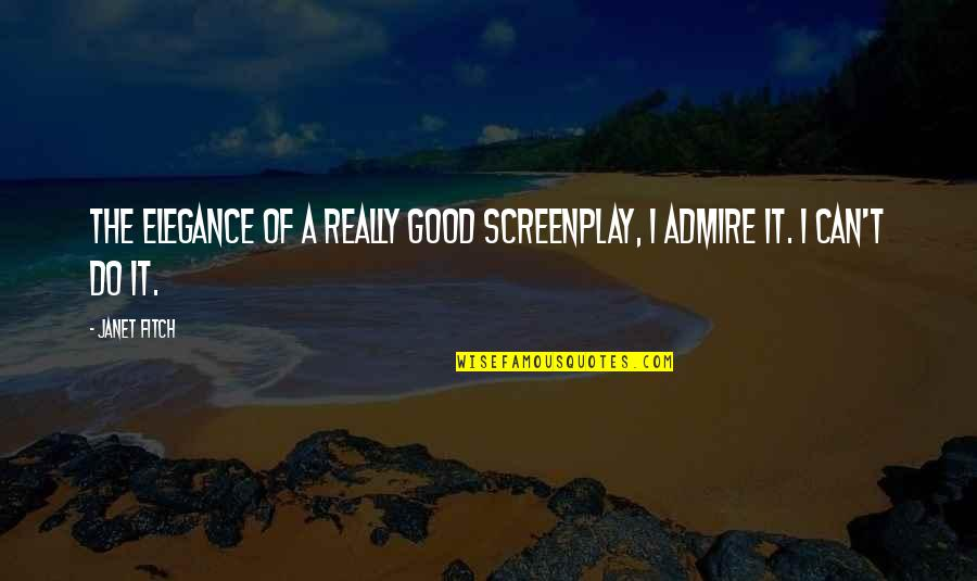 Screenplay Quotes By Janet Fitch: The elegance of a really good screenplay, I