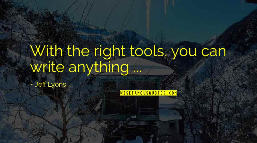 Screenplay Quotes By Jeff Lyons: With the right tools, you can write anything