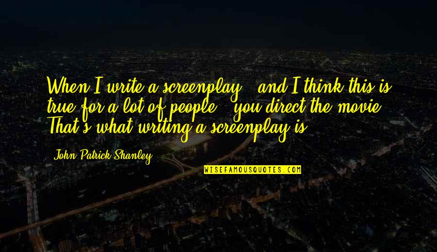 Screenplay Quotes By John Patrick Shanley: When I write a screenplay - and I