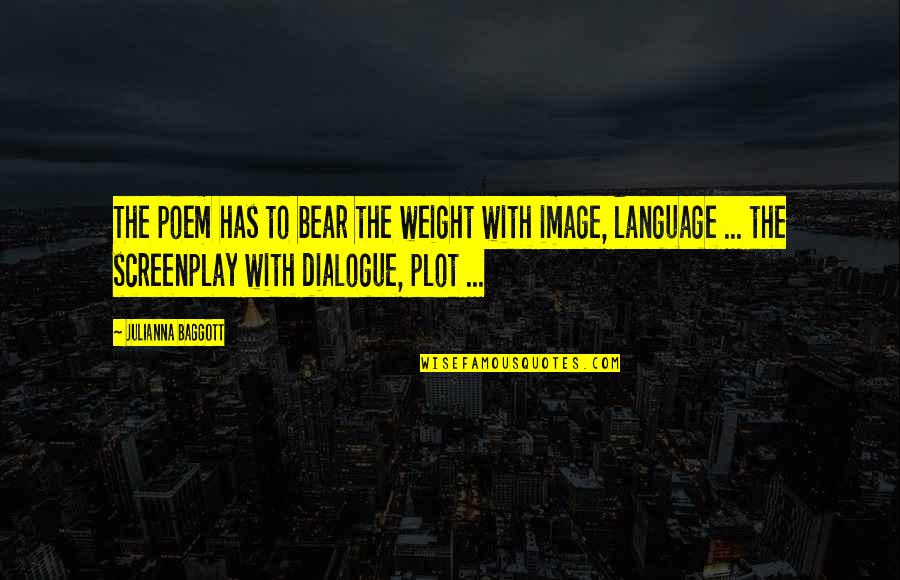 Screenplay Quotes By Julianna Baggott: The poem has to bear the weight with