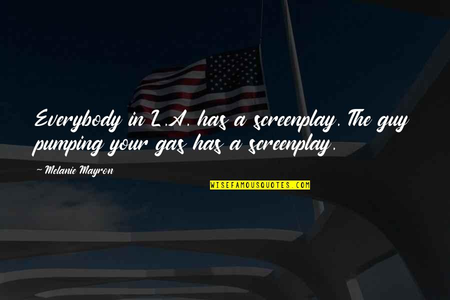 Screenplay Quotes By Melanie Mayron: Everybody in L.A. has a screenplay. The guy