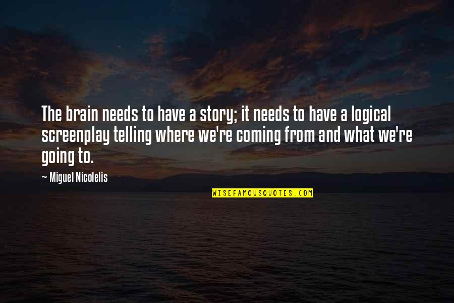 Screenplay Quotes By Miguel Nicolelis: The brain needs to have a story; it