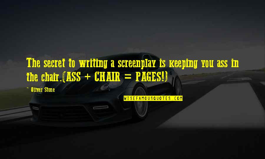 Screenplay Quotes By Oliver Stone: The secret to writing a screenplay is keeping