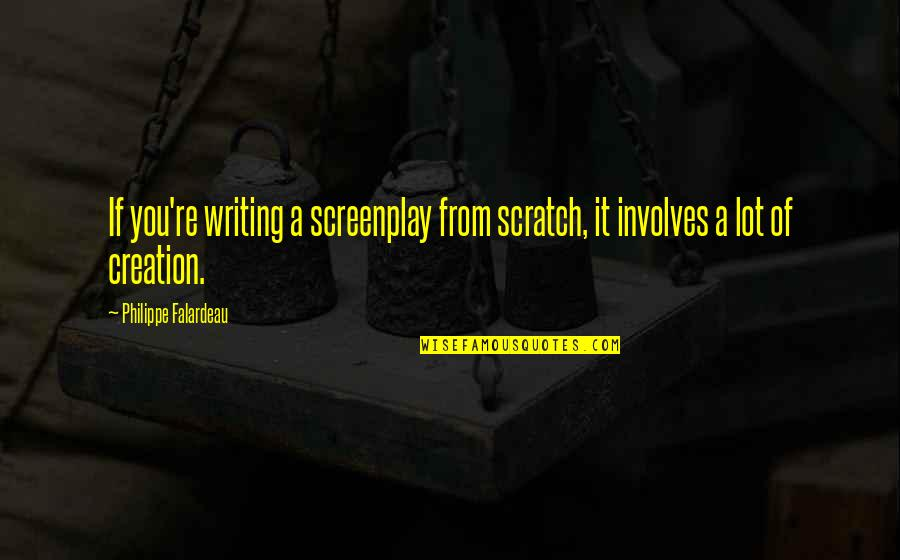 Screenplay Quotes By Philippe Falardeau: If you're writing a screenplay from scratch, it