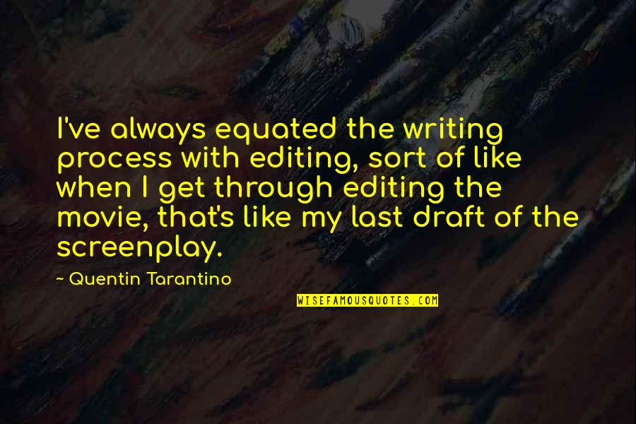 Screenplay Quotes By Quentin Tarantino: I've always equated the writing process with editing,