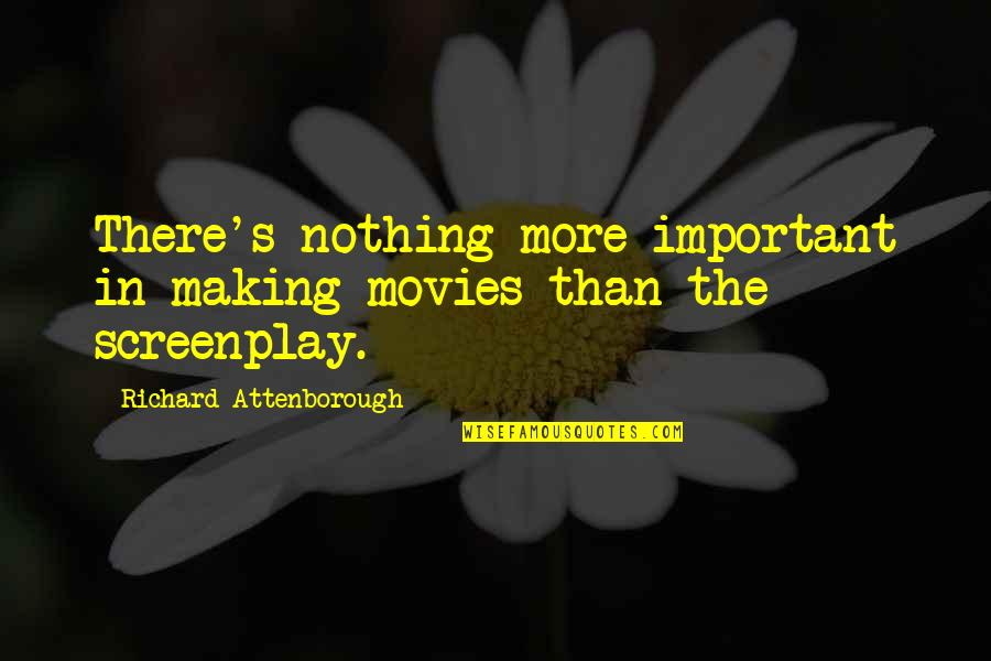 Screenplay Quotes By Richard Attenborough: There's nothing more important in making movies than