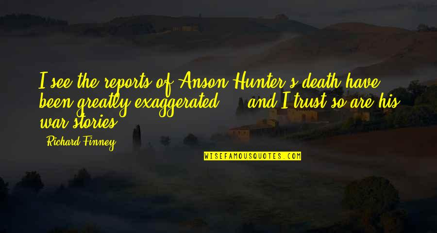 Screenplay Quotes By Richard Finney: I see the reports of Anson Hunter's death