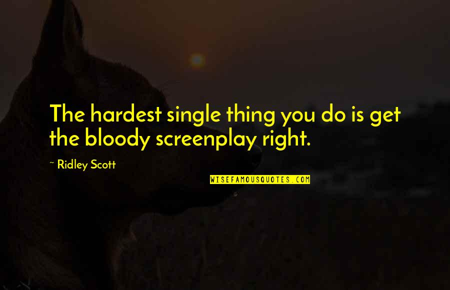 Screenplay Quotes By Ridley Scott: The hardest single thing you do is get