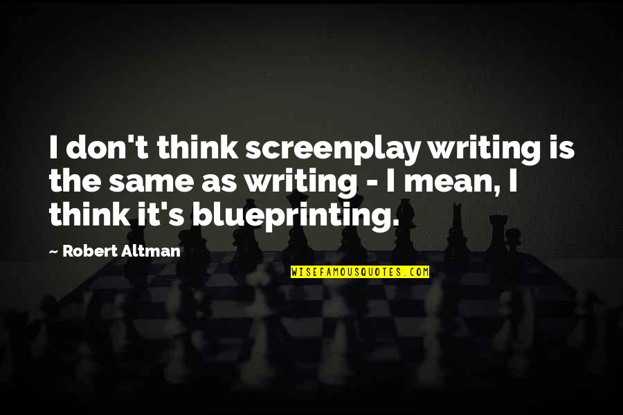 Screenplay Quotes By Robert Altman: I don't think screenplay writing is the same
