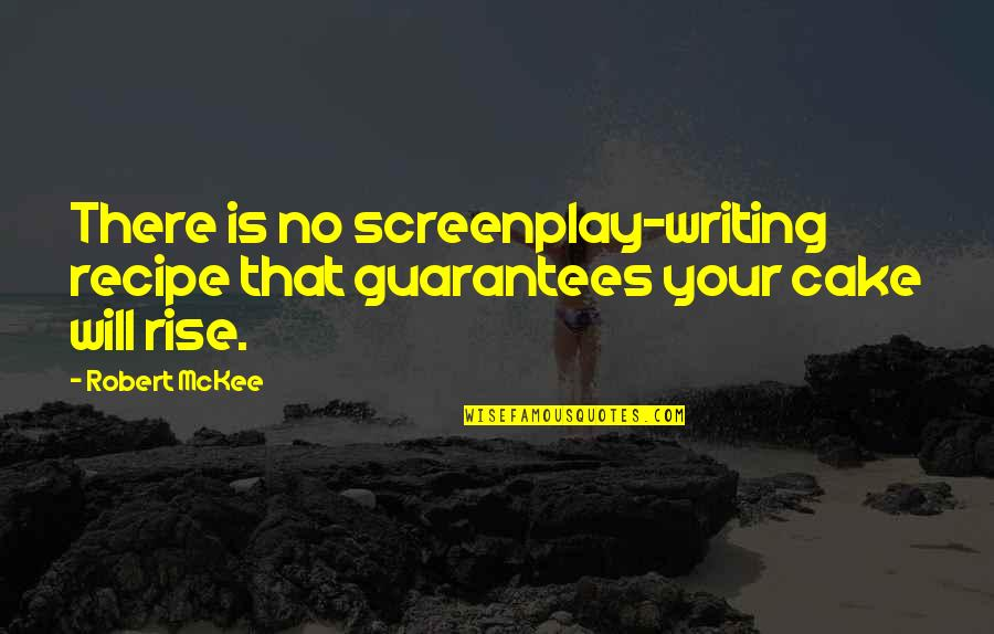 Screenplay Quotes By Robert McKee: There is no screenplay-writing recipe that guarantees your