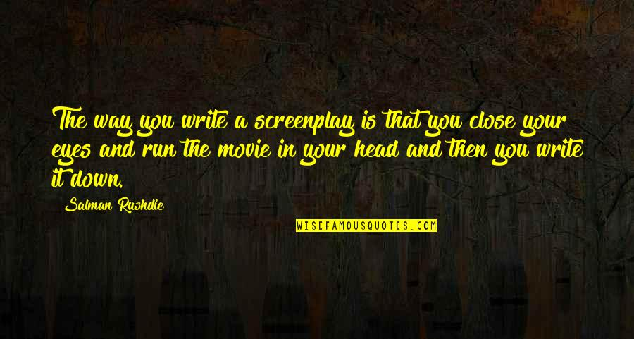 Screenplay Quotes By Salman Rushdie: The way you write a screenplay is that